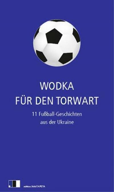 wodka-fur-den-torwart-11-fu-ball-geschichten-aus-der-ukraine