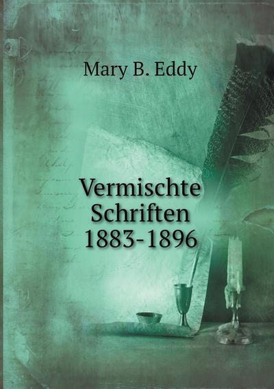 Vermischte Schriften 1883-1896 - B. Eddy Mary