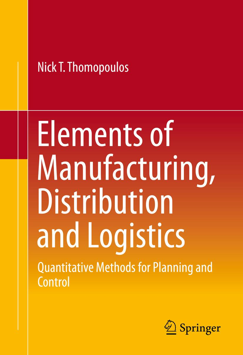 Elements of Manufacturing, Distribution and Logistics, Nick T. Thomopoulos