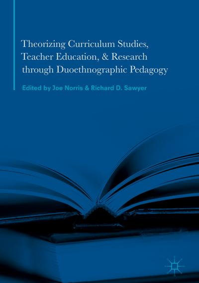 Theorizing Curriculum Studies, Teacher Education, and Research through Duoethnographic Pedagogy