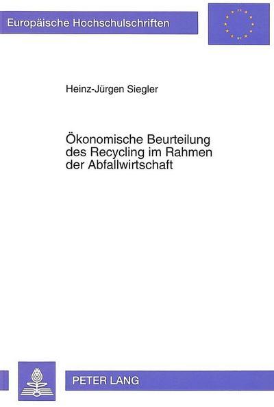 Ökonomische Beurteilung des Recycling im Rahmen der Abfallwirtschaft