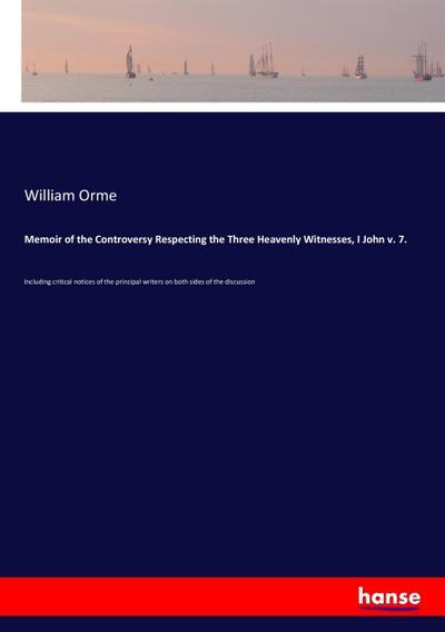 Memoir of the Controversy Respecting the Three Heavenly Witnesses, I John v. 7.