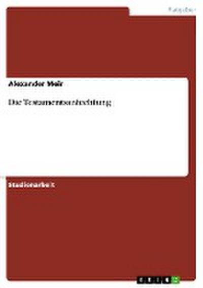 Die Testamentsanfechtung - Alexander Meir
