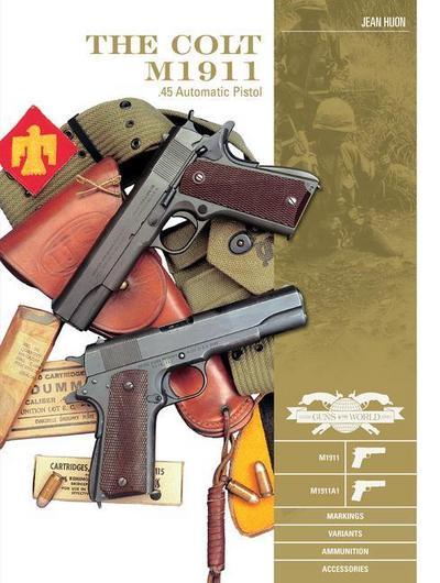 Colt M1911 .45 Automatic Pistol: M1911, M1911A1, Markings, Variants, Ammunition, Accessories