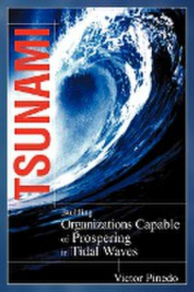 Tsunami: Building Organizations Capable of Prospering in Tital Waves