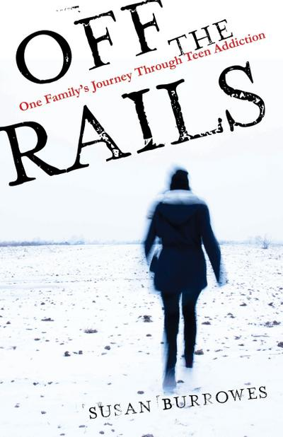 Off the Rails: One Family's Journey Through Teen Addiction