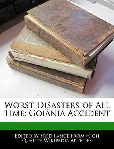 Worst Disasters of All Time: Goiânia Accident