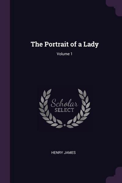 The Portrait of a Lady; Volume 1