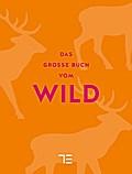 Das große Buch vom Wild (Teubner Sonderleistu ...