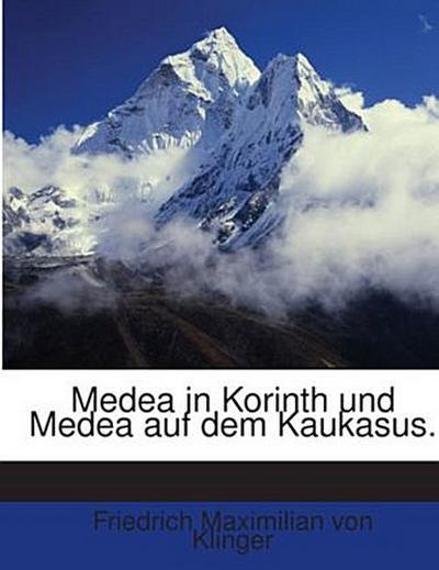 Medea in Korinth und Medea auf dem Kaukasus.