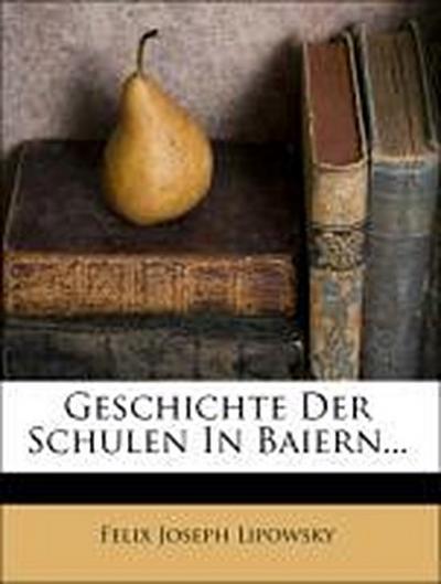 Geschichte Der Schulen In Baiern...