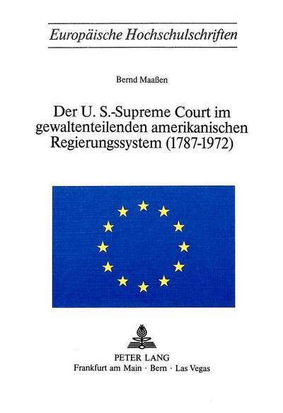 Der U.S.-Supreme Court im gewaltenteilenden amerikanischen Regierungssystem (1787-1972)
