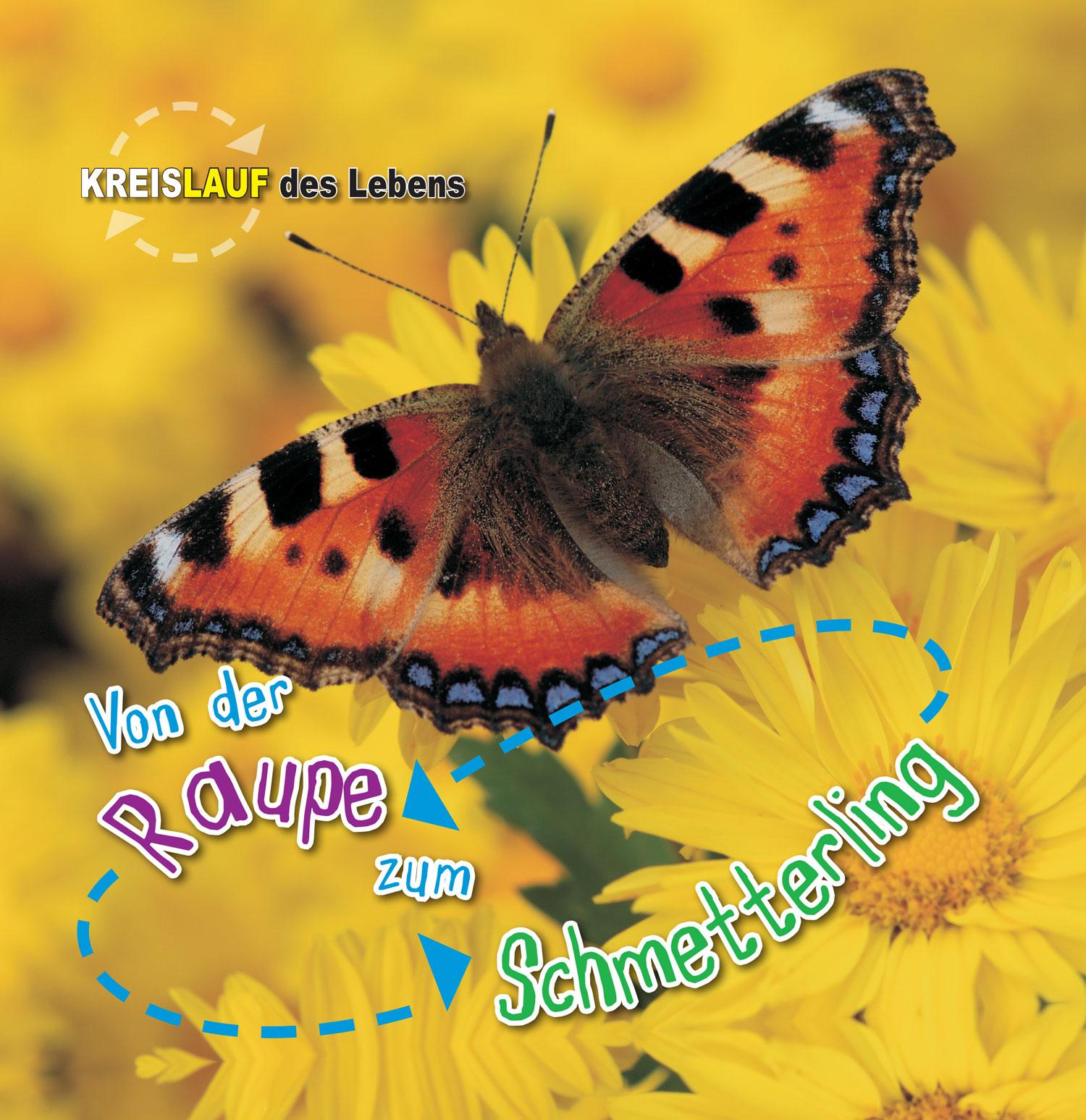 Von der Raupe zum Schmetterling. Kreislauf des Lebens, Camilla de la Bédoyè ...