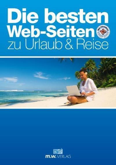 Die besten Web-Seiten zu Urlaub & Reise - M.W. Verlag - Taschenbuch, Deutsch, Mathias Weber, ,