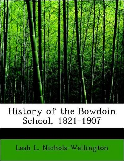 History of the Bowdoin School, 1821-1907