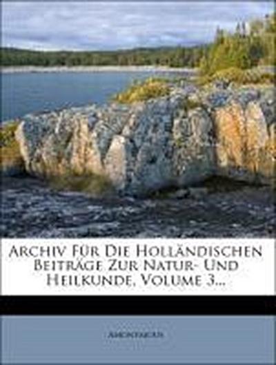 Archiv für die Holländischen Beiträge zur Natur- und Heilkunde.
