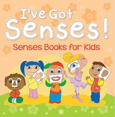 I've Got Senses!: Senses Books for Kids