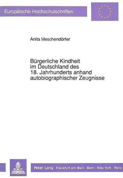 Bürgerliche Kindheit im Deutschland des 18. Jahrhunderts anhand autobiographischer Zeugnisse