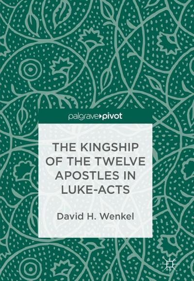 The Kingship of the Twelve Apostles in Luke-Acts