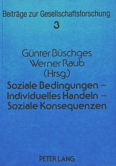 Soziale Bedingungen - Individuelles Handeln - Soziale Konsequenzen