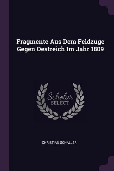 Fragmente Aus Dem Feldzuge Gegen Oestreich Im Jahr 1809