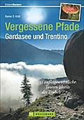 Vergessene Pfade Gardasee und Trentino; 35 au ...