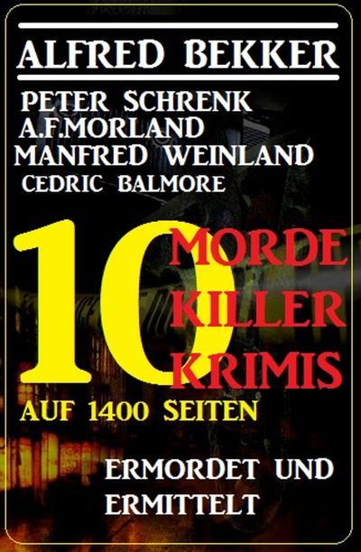 Ermordet und ermittelt - 10 Morde, 10 Killer, 10 Krimis auf 1400 Seiten