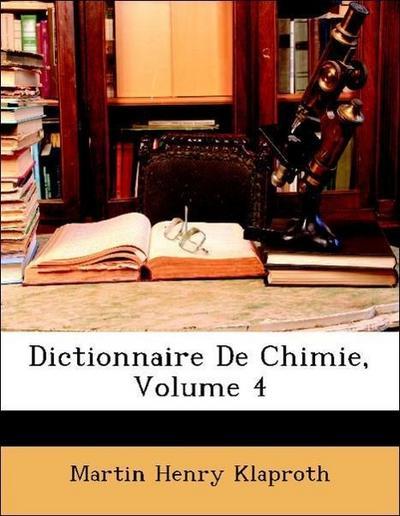 Dictionnaire De Chimie, Volume 4