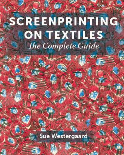 Screenprinting on Textiles: The Complete Guide