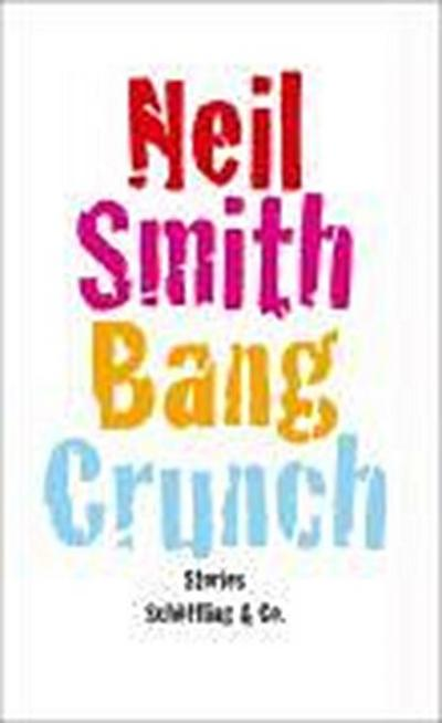 Bang Crunch; Stories   ; Aus d. Engl. v. Haefs, Gabriele;