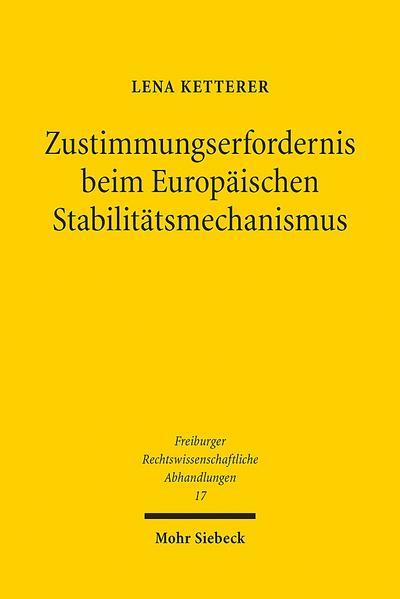 Zustimmungserfordernis beim Europäischen Stabilitätsmechanismus: Zugleich ein Beitrag zur Dogmatik der besonderen Gesetzesvorbehalte des Art. 23 Abs. ... Rechstwissenschaftliche Abhandlungen)
