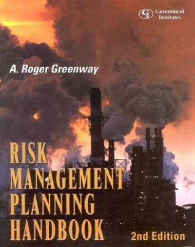 Risk Management Planning Handbook: A Comprehensive Guide to Hazard Assessment, Accidental Release Prevention, Consequence Analysis, and General Duty C