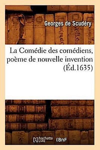 La Comédie Des Comédiens, Poème de Nouvelle Invention, (Éd.1635)