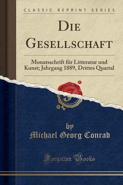Die Gesellschaft: Monatsschrift Für Litteratur Und Kunst; Jahrgang 1889, Drittes Quartal (Classic Reprint)