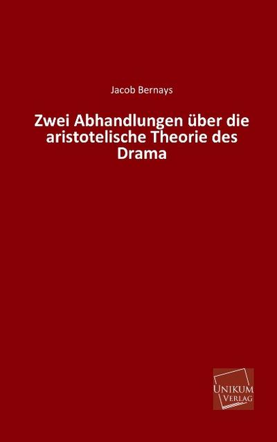 Zwei Abhandlungen über die aristotelische Theorie des Drama
