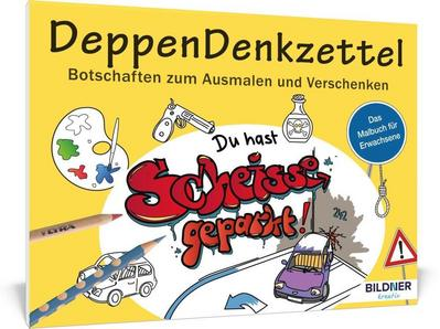 Malbuch für Erwachsene: DeppenDenkzettel: Botschaften zum Ausmalen und Verschenken (Kreativ)