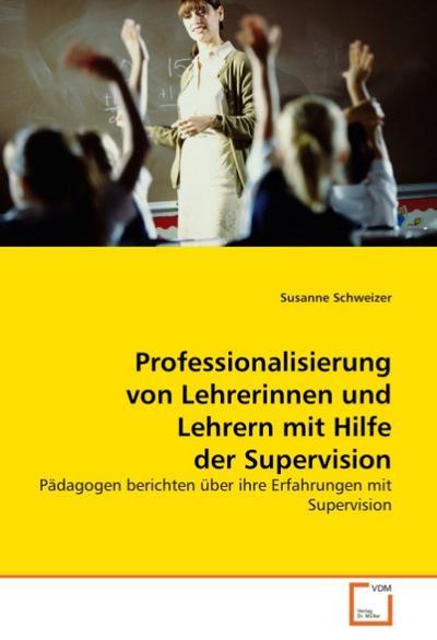 Professionalisierung von Lehrerinnen und Lehrern mit Hilfe der Supervision