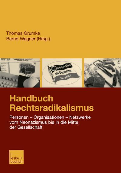 Handbuch Rechtsradikalismus: Personen - Organisationen - Netzwerke vom Neonazismus bis in die Mitte der Gesellschaft
