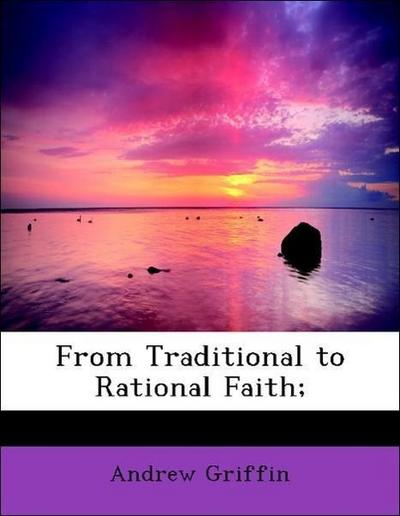 From Traditional to Rational Faith;
