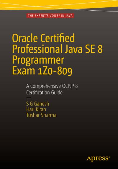 Oracle Certified Professional Java SE 8 Programmer Exam 1Z0-809: A Comprehensive OCPJP 8 Certification Guide
