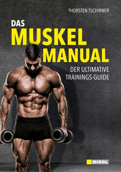 Das Muskel-Manual: Der ultimative Trainings-Guide