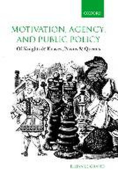 Motivation, Agency, and Public Policy: Of Knights and Knaves, Pawns and Queens