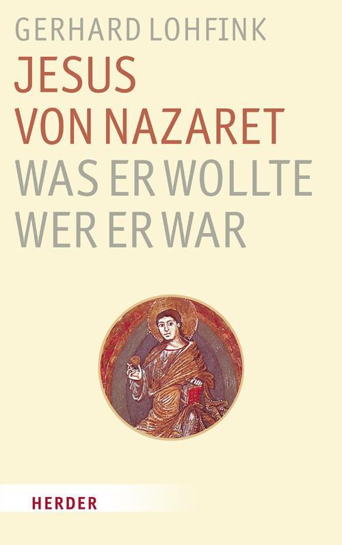 Jesus von Nazaret - Was er wollte, wer er war Gerhard Lohfink