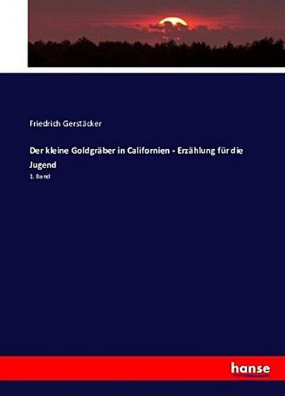 Der kleine Goldgräber in Californien - Erzählung für die Jugend