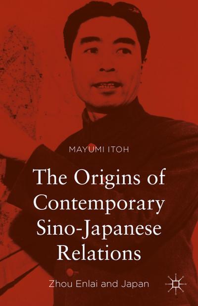 The Origins of Contemporary Sino-Japanese Relations