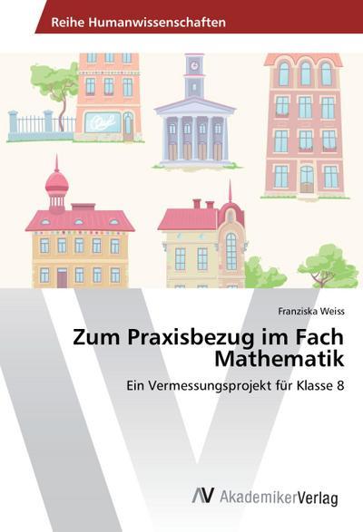 Zum Praxisbezug im Fach Mathematik