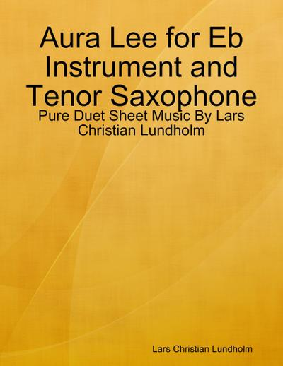 Aura Lee for Eb Instrument and Tenor Saxophone - Pure Duet Sheet Music By Lars Christian Lundholm