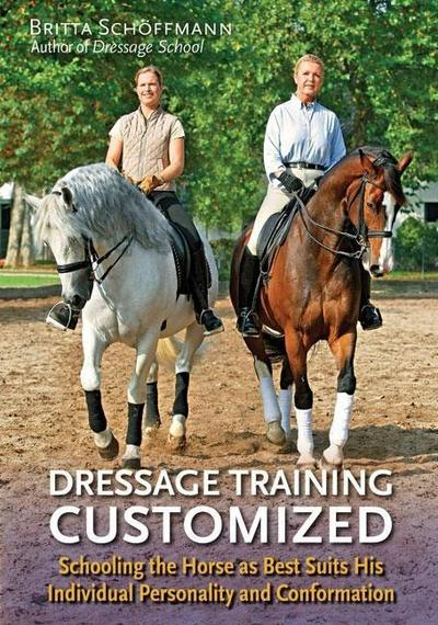 Dressage Training Customized: Schooling the Horse as Best Suits His Individual Personality and Conformation