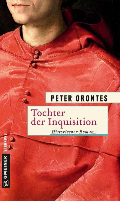 Tochter der Inquisition; Historischer Roman; Historische Romane im GMEINER-Verlag; Deutsch