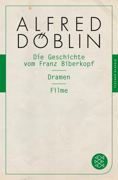 Die Geschichte vom Franz Biberkopf / Dramen / Filme (Fischer Klassik)